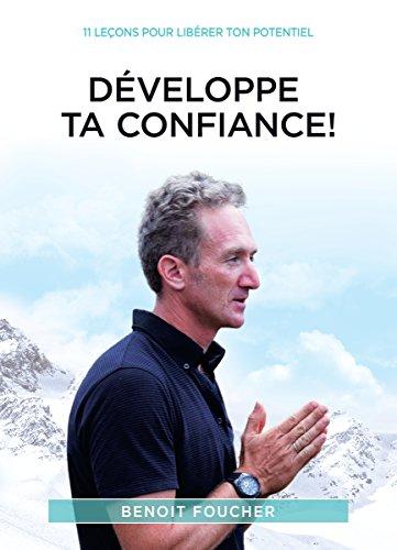 Dveloppe Ta Confiance!: 11 leons pour librer ton potentiel