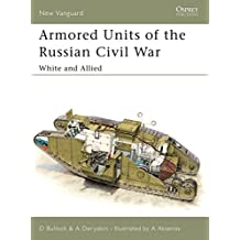 Armored Units of the Russian Civil War: White and Allied: White and Allied Pt.1 (New Vanguard)