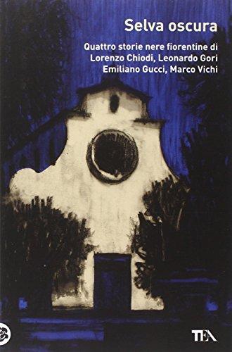 Selva oscura. Quattro storie nere fiorentine di Lorenzo Chiodi, Leonardo Gori, Emiliano Gucci, Marco Vichi -