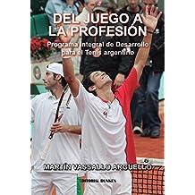 Del juego a la profesión. Programa Integral de Desarrollo para el Tenis argentino  (Spanish Edition)
