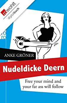 Nudeldicke Deern: Free your mind and your fat ass will follow von [Gröner, Anke]