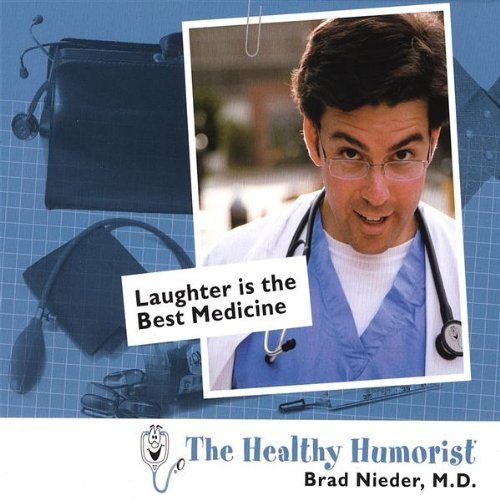 Laughter Is the Best Medicine by Brad M.D.-The Healthy Humorist Nieder (2013-08-02)