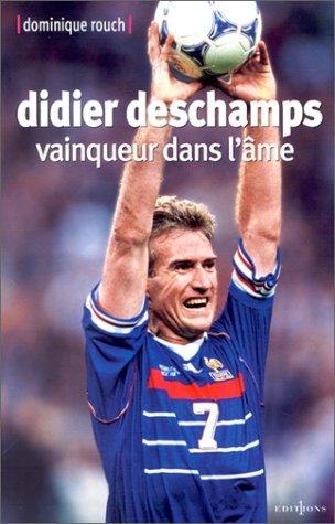 Didier Deschamps. Vainqueur dans l'âme