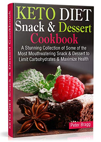KETO DIET Snack & Dessert Cookbook: A Stunning Collection of Some of the Most Mouthwatering Snack & Dessert to Limit Carbohydrates and Maximize Health ... & NUTRITION FACTS) (English Edition)
