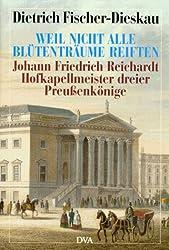 Weil nicht alle Blütenträume reiften. Johann Friedrich Reichardt, Hofkapellmeister dreier Preußenkönige. Porträt und Selbstporträt