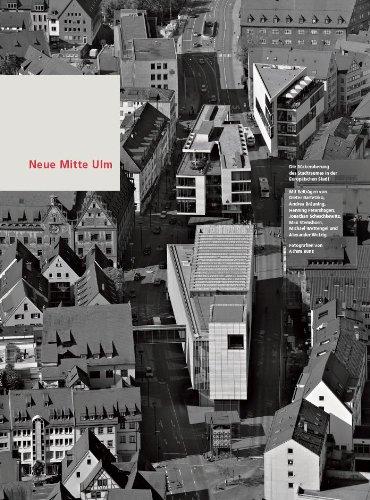 Neue Mitte Ulm: Die Rückeroberung des Stadtraumes in der europäischen Stadt