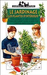LE JARDINAGE. Les plantes d'intérieur