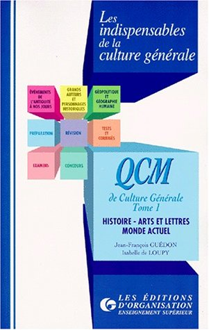 QCM DE CULTURE GENERALE. Tome 1, Histoire, arts et lettres monde actuel