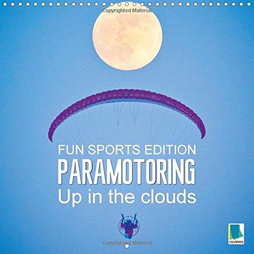 Fun sports edition: Paramotoring - Up in the clouds 2015: Motor paragliding: Floating through the skies (Calvendo Sports) por Calvendo