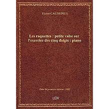 Les raquettes : petite valse sur l'exercice des cinq doigts : piano / par V. Caussinus ; [ill. par J