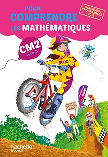 Mathématiques CM2 Cycle 3 Pour comprendre les mathématiques : Manuel de l'élève