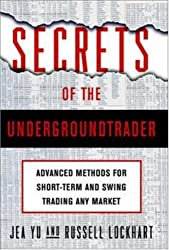 Secrets of the Undergroundtrader: Advanced Methods for Short-Term and Swing Trading Any Market