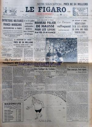 FIGARO (LE) [No 3683] du 10/07/1956 - ENTRETIENS MILITAIRES FRANCO-MAROCAINS A PARIS - JOURNEES NATIONALES DEDIEES AUX TROUPES D'AFRIQUE - ILS L'AVAIENT TOUJOURS DIT PAR ARON - TREMBLEMENT DE TERRE DANS LES CYCLADES - LE PROCHE-ORIENT ET LA FRANCE PAR DUHAMEL -