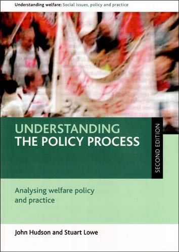 Understanding the policy process (Second edition): Analysing welfare policy and practice (Understanding Welfare: Social Issues, Policy and Practice) by John Hudson (2009-03-26)
