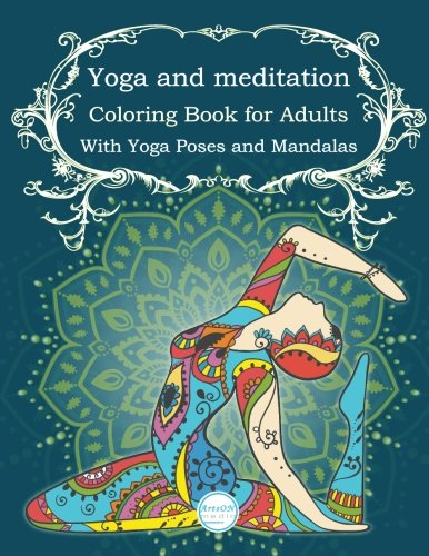 Yoga and meditation coloring book for adults: With Yoga Poses and Mandalas: Volume 3 (ArtsON Adult Coloring Books)