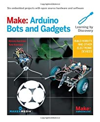 Make: Arduino Bots and Gadgets: Six Embedded Projects with Open Source Hardware and Software (Learning by Discovery) by Tero Karvinen (2011-04-09)