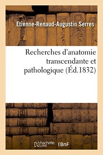Recherches d'anatomie transcendante et pathologique (Sciences) par SERRES-E-R-A