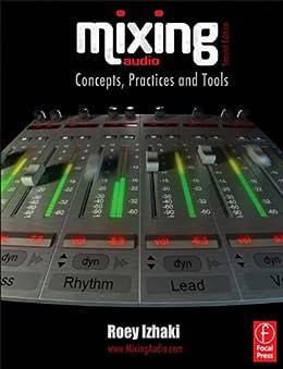 Mixing Audio: Concepts, Practices and Tools von [Izhaki, Roey]