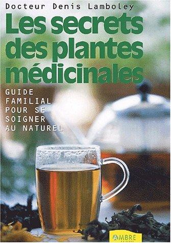 Les secrets des plantes médicinales par Denis Lamboley