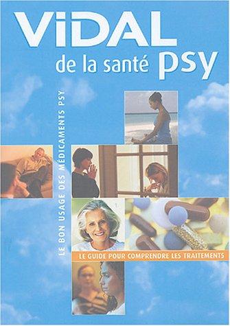 Vidal de la santé psy : Le bon usage des médicaments psy par Collectif