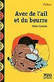 Avec de l'ail et du beurre by Claire Cantais (2012-03-08)