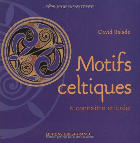 Motifs celtiques : A connaître et créer par David Balade