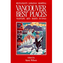 Best Places Vancouver: The Most Discriminating Guide to Vancouver's Restaurants, Shops, Hotels, Nightlife, Arts, Sights, and Outings (2nd ed)