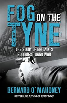 Fog on the Tyne: The Story of Britain's Bloodiest Gang War by [O'Mahoney, Bernard]