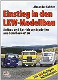 Einstieg in den LKW-Modellbau: Aufbau und Betrieb von Modellen aus dem Baukasten