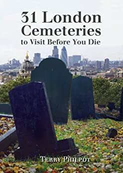 31 London Cemeteries to Visit Before You Die by [Philpot, Terry]