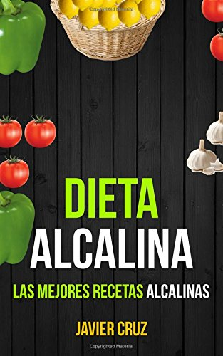 Dieta alcalina: Las Mejores Recetas Alcalinas por Javier Cruz