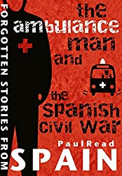 The Ambulance Man And The Spanish Civil War: Forgotten Stories From Spain