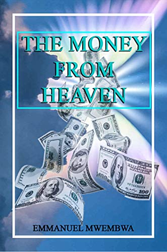 THE MONEY FROM HEAVEN: The language that can change your life forever (English Edition)
