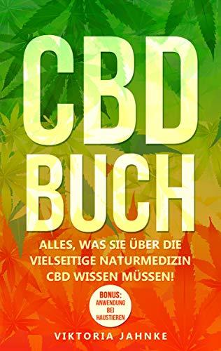 CBD Buch: Alles, was Sie über die vielseitige Naturmedizin CBD wissen müssen!  Inkl. BONUS: Anwendung bei Haustieren