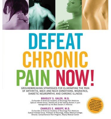 defeat-chronic-pain-now-groundbreaking-strategies-for-eliminating-the-pain-of-arthritis-back-and-neck-conditions-migraines-diabetic-neuropathy-and-chronic-illness-author-dr-charles-e-argoff-published-on-december-2010