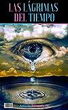 LAS LAGRIMAS DEL TIEMPO: Una enternecedora novela romántica que te hará llorar al final, un  amor, que solo fue posible en otro tiempo y en otro lugar. PRECIO DE PRE VENTA $.99