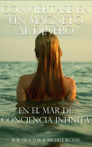 Conviértase En Un Magneto Al Dinero En El Mar De Conciencia Infinita (Spanish Edition)