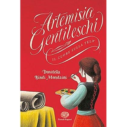 Artemisia Gentileschi. Il Cuore Sulla Tela