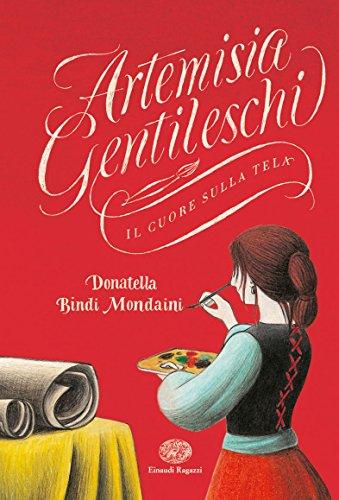 Artemisia Gentileschi. Il cuore sulla tela di Bindi Mondaini, Donatella,G. Giandelli