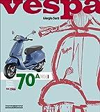 Vespa. 70 anni. Storia, tecnica, modelli dal 1946. Ediz. illustrata