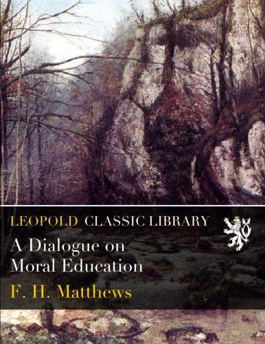 A Dialogue on Moral Education por F. H. Matthews