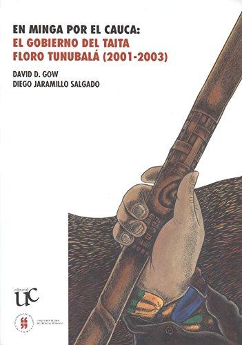 En minga por el Cauca: El gobierno del taita Floro Tunubalá,  2001-2003 (Textos de Ciencias Humanas nº 1)