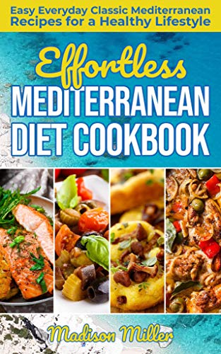 Effortless Mediterranean Diet Cookbook: Easy Everyday Classic Mediterranean Recipes for a Healthy Lifestyle (Mediterranean Cooking Book 1) book cover