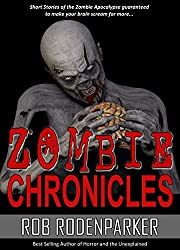 Zombie Chronicles; Zombie Short Stories of Horror and the Apocalypse: Horror Short Stories of the Zombie Apocalypse
