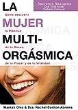 La Mujer Multiorgásmica: Cómo descubrir la plenitud de tu deseo, de tu placer y de tu vitalidad