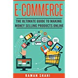 Ecommerce: The Ultimate Guide to Making Money Selling Products Online (make money online, ecommerce, amazon fba) (English Edition)