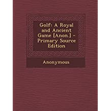 Golf: A Royal and Ancient Game [Anon.] - Primary Source Edition