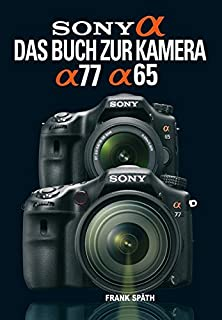 Sony Alpha 77 / Alpha 65: Das Buch zur Kamera (3941761250) | Amazon price tracker / tracking, Amazon price history charts, Amazon price watches, Amazon price drop alerts
