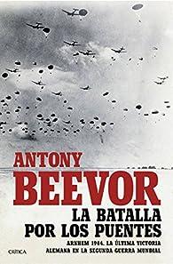 La batalla por los puentes par Antony Beevor