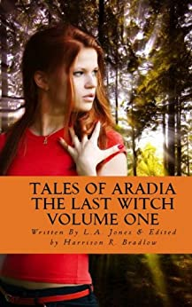 Tales of Aradia The Last Witch Volume 1 by [Jones, L.A.]